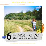 6 Things to do Before Summer Ends!